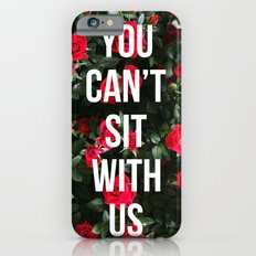 You Can't Sit With Us Slim Case iPhone 6s