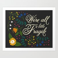 We're All a Little Fragile Art Print