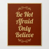 Be Not Afraid, Only Beli… Canvas Print