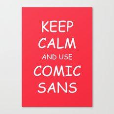 Keep Calm and Use Comic Sans Canvas Print