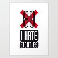 I Hate Eighties Art Print