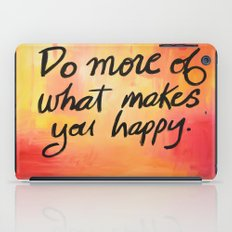 Do more of what makes you happy. iPad Case