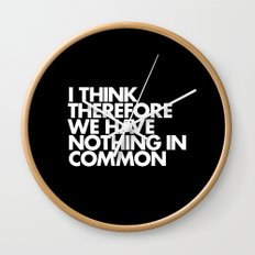 I THINK THEREFORE WE HAVE NOTHING IN COMMON Wall Clock