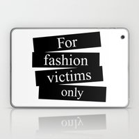 For fashion victims only Laptop & iPad Skin