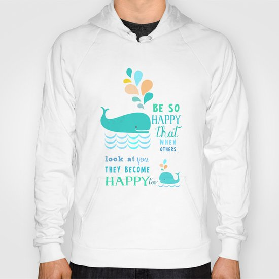 Be so happy that when others look at you they become happy too Hoody