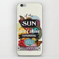 If the Sun Don't Shine Tomorrow, We'll Survive iPhone & iPod Skin
