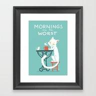 Mornings Are The Worst Framed Art Print