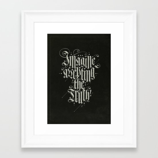 Imagine Accepting The Truth! Framed Art Print