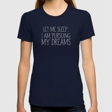 Let Me Sleep... I Am Pursuing My Dreams Womens Fitted Tee Navy SMALL