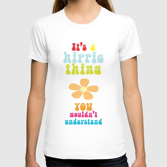 It's a hippie thing T-shirt