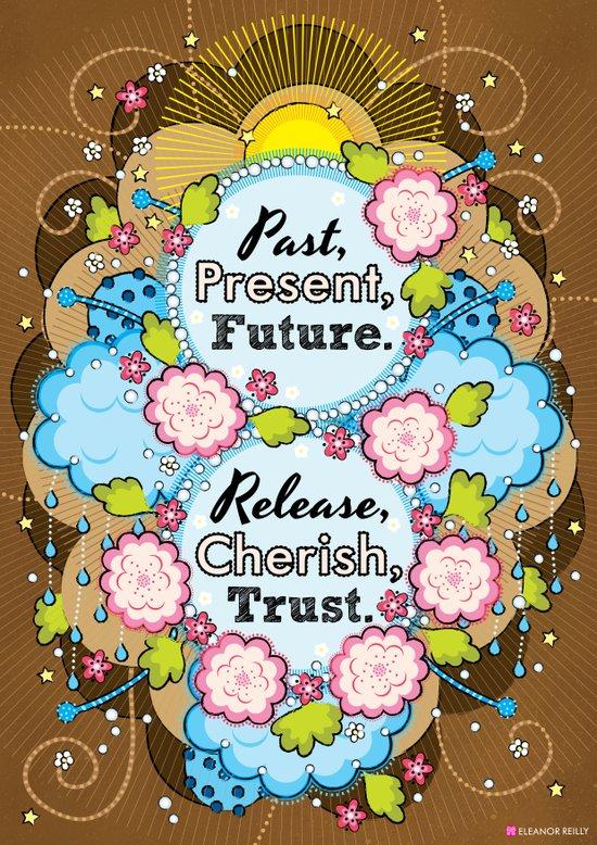 Past, Present, Future - Release, Cherish, Trust - Affirmation Art Print