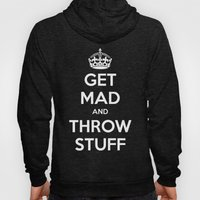Keep Calm and Get Mad and Throw Stuff Hoody