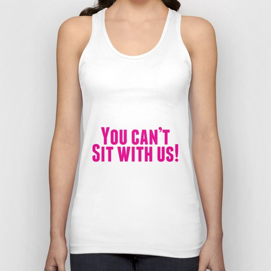 You Can't Sit With Us! Unisex Tank Top