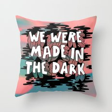 We were made in the Dark Throw Pillow