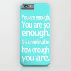 You Are Enough Slim Case iPhone 6s