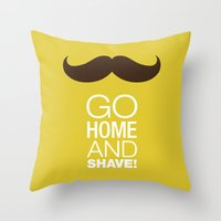 Go home and shave! Throw Pillow