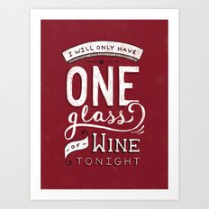 I Will Only Have One Glass of Wine Tonight Art Print