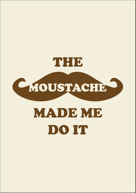 The Moustache made me do it Art Print
