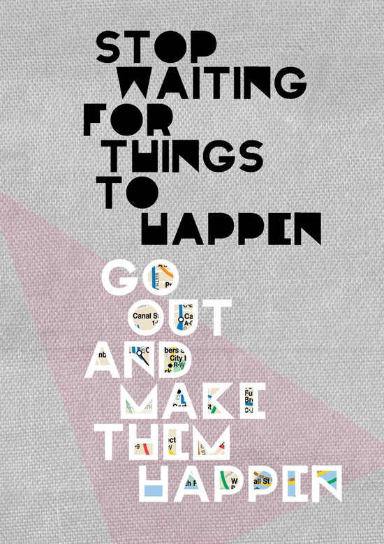 Stop Waiting for Things to Happen Art Print
