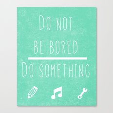 Do not be bored do something Canvas Print
