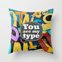 You Are My Type! Throw Pillow