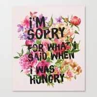 I'm Sorry For What I Said When I Was Hungry. Canvas Print