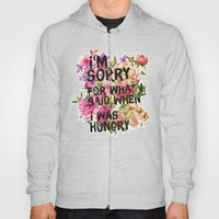 I'm Sorry For What I Said When I Was Hungry. Hoody