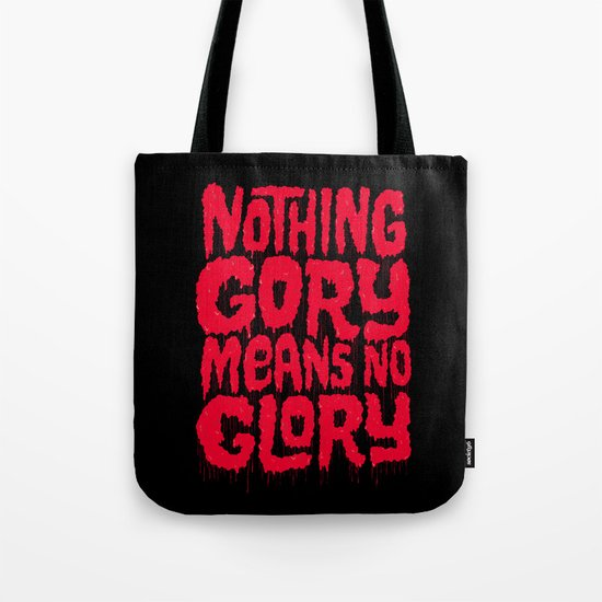 Nothing Gory Means No Glory Tote Bag