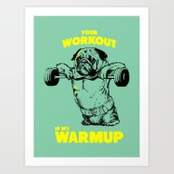 Your Workout Is My Warm … Art Print
