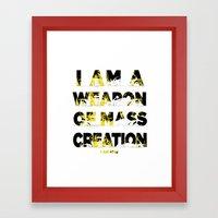 I am a Weapon of Mass Creation Framed Art Print
