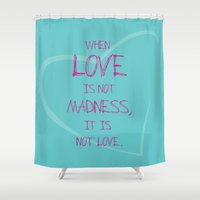 When love is not madness, it is not love Shower Curtain