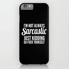 I'm Not Always Sarcastic iPhone 6 Slim Case