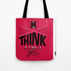 I don't even think about you. Tote Bag