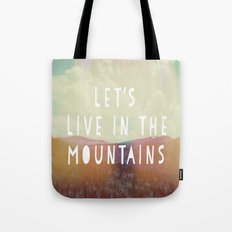 Let's Live In The Mountains  Tote Bag