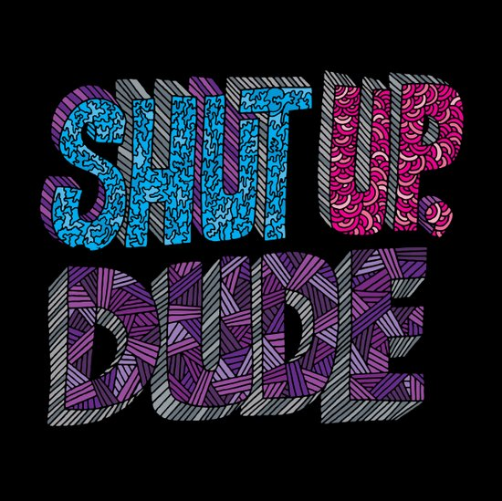 Shut up, Dude. Art Print