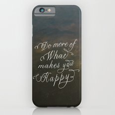 Do more of what makes you happy Slim Case iPhone 6s