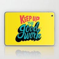 Laptop & iPad Skin featuring Keep Up The -good- Work. by Chris Piascik