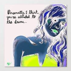 Addicted to drama Canvas Print