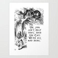 Alice in Wonderland We're all mad here quote with Cheshire Cat Art Print