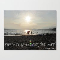 Buy Less; Work Less; Liv… Canvas Print