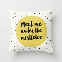 Meet Me Under The Mistle… Throw Pillow