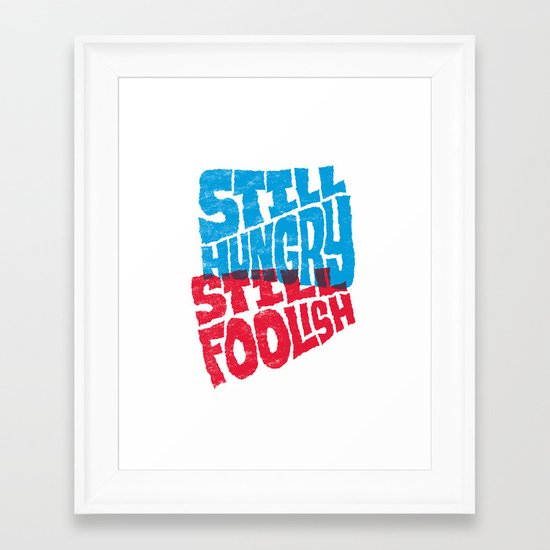 Still Hungry, Still Foolish Framed Art Print