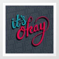 It's Okay, I Don't Care. Art Print
