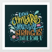 DON'T COMPARE YOURSELF TO STRANGERS ON THE INTERNET Art Print