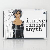 I never finish anyth iPad Case