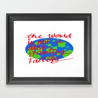 The World Is Not A Wish … Framed Art Print