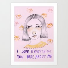 I love everything you hate about me Art Print