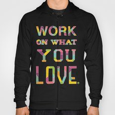 Work On What You Love Hoody