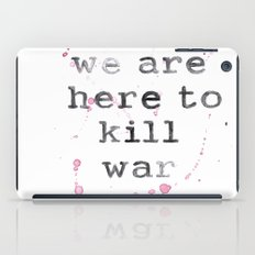 we are here to kill war iPad Case