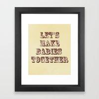 Let's Make Babies Togeth… Framed Art Print